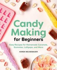 Candy Making for Beginners by Karen Neugebauer