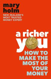A Richer You: How to Make the Most of Your Money by Mary Holm
