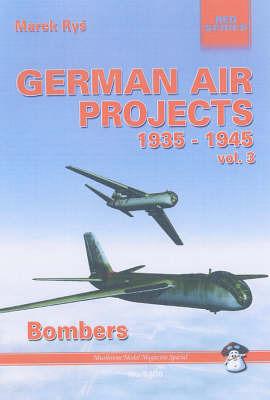 German Air Projects 1935-1945: Bombers: vol. 3 by Marek Rys image