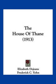 The House of Thane (1913) by Elizabeth Dejeans