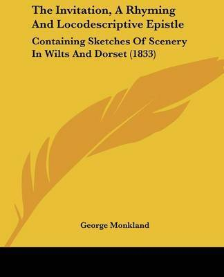 The Invitation, A Rhyming And Locodescriptive Epistle: Containing Sketches Of Scenery In Wilts And Dorset (1833) by George Monkland