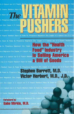 """The Vitamin Pushers: How the """"Health Food"""" Industry is Selling America a Bill of Goods by Stephen J. Barrett"""