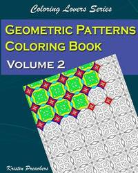 Geometric Patterns Coloring Book Volume 2 by Kristin Preachers
