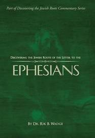 Discovering the Jewish Roots of the Letter to the Ephesians by Dr Rik B Wadge