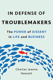 In Defense of Troublemakers by Charlan Nemeth