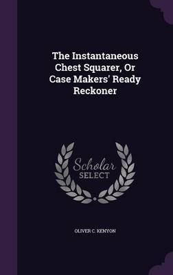 The Instantaneous Chest Squarer, or Case Makers' Ready Reckoner by Oliver C Kenyon image