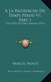 a la Recherche Du Temps Perdu V1, Part 1: Du Cote de Chez Swann (1919) by Marcel Proust