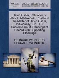 David Fisher, Petitioner, V. Jack L. Medwedeff, Trustee in the Matter of David Fisher, Individually, Etc. U.S. Supreme Court Transcript of Record with Supporting Pleadings by Leonard Weinberg
