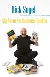 My Favorite Business Quotes by Rick Segel