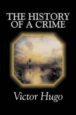 The History of a Crime by Victor Hugo, Fiction, Historical, Classics, Literary by Victor Hugo image
