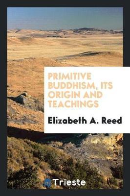 Primitive Buddhism, Its Origin and Teachings by Elizabeth A. Reed image
