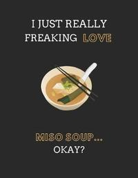 I Just Really Freaking Love Miso Soup... Okay? by Noteworthy Days