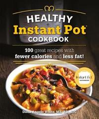 The Healthy Instant Pot Cookbook by Dana Angelo White