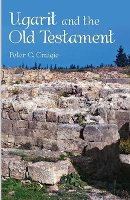 Ugarit and the Old Testament by Peter C. Craigie