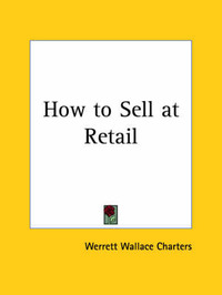 How to Sell at Retail (1922) by Werrett Wallace Charters image