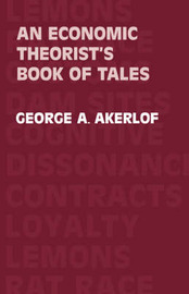 An Economic Theorist's Book of Tales by George A Akerlof