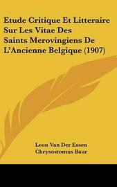Etude Critique Et Litteraire Sur Les Vitae Des Saints Merovingiens de L'Ancienne Belgique (1907) by Leon Van Der Essen image