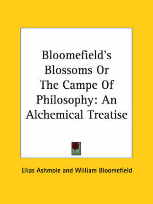 Bloomefield's Blossoms or the Campe of Philosophy: An Alchemical Treatise by Elias Ashmole