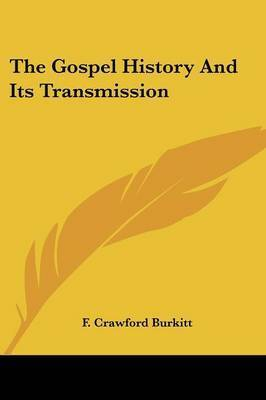 The Gospel History and Its Transmission by F Crawford Burkitt