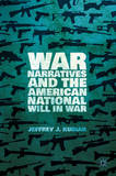 War Narratives and the American National Will in War by Jeffrey J Kubiak