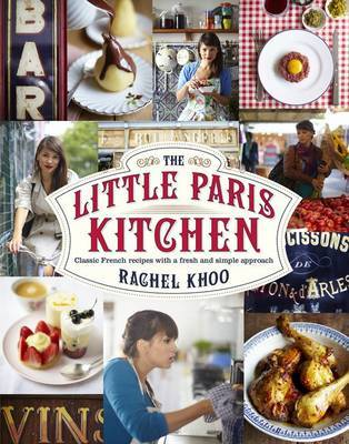 The Little Paris Kitchen: Classic French Recipes with a Fresh and Fun Approach by Rachel Khoo