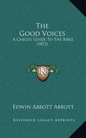 The Good Voices: A Child's Guide to the Bible (1872) by Edwin Abbott Abbott