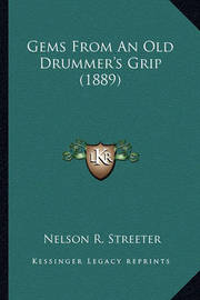 Gems from an Old Drummer's Grip (1889) Gems from an Old Drummer's Grip (1889) by Nelson R. Streeter