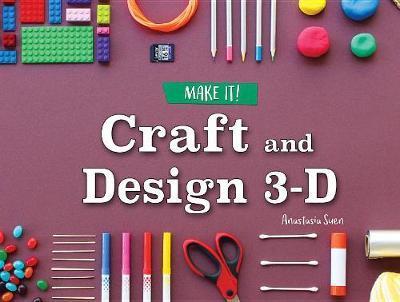 Craft and Design 3-D by Anastasia Suen