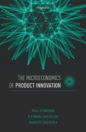 The Microeconomics of Product Innovation by Paul Stoneman