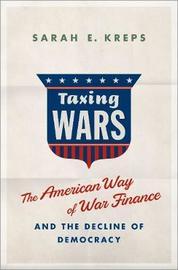 Taxing Wars by Sarah Kreps