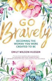 Go Bravely by Emily Wilson Hussem