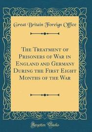 The Treatment of Prisoners of War in England and Germany During the First Eight Months of the War (Classic Reprint) by Great Britain Foreign Office image