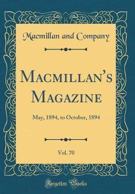 MacMillan's Magazine, Vol. 70 by Macmillan and Company