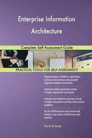 Enterprise Information Architecture Complete Self-Assessment Guide by Gerardus Blokdyk