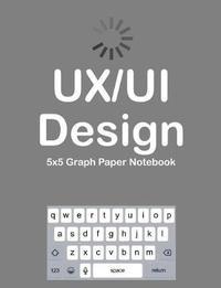 Ux/Ui Design 5x5 Graph Paper Notebook by Terri Jones
