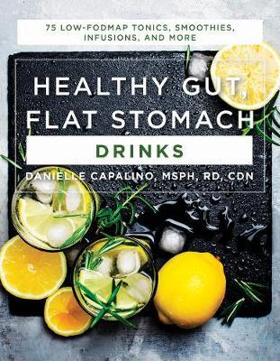 Healthy Gut, Flat Stomach Drinks - 75 Low-FODMAP Tonics, Smoothies, Infusions, and More by Danielle Capalino image