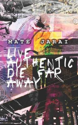 Live Authentic Die Far Away by Mate Jarai