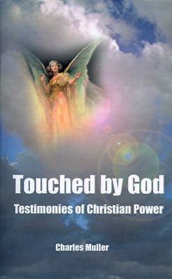 Touched by God: Testimonies of Christian Power by Charles Humphrey Muller, M.A., Ph.D. image