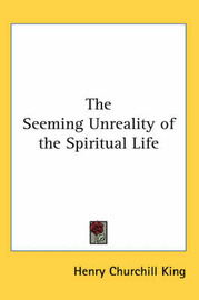 The Seeming Unreality of the Spiritual Life by Henry Churchill King image
