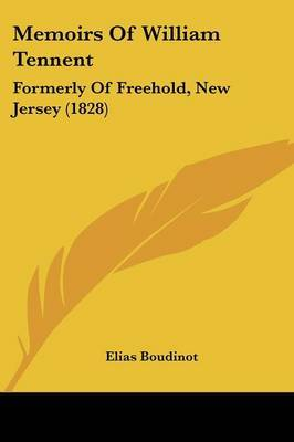 Memoirs Of William Tennent: Formerly Of Freehold, New Jersey (1828) by Elias Boudinot image