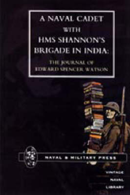 Naval Cadet with HMS Shannon's Brigade in India by Naval & Military Press