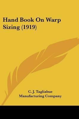 Hand Book on Warp Sizing (1919) by J Tagliabue Manufacturing Company C J Tagliabue Manufacturing Company