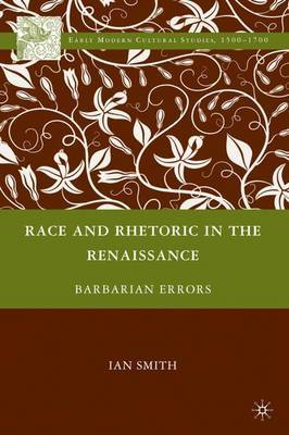 Race and Rhetoric in the Renaissance by Ian Smith