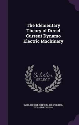 The Elementary Theory of Direct Current Dynamo Electric Machinery by Cyril Ernest Ashford image