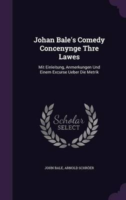 Johan Bale's Comedy Concenynge Thre Lawes by John Bale