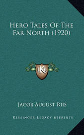 Hero Tales of the Far North (1920) by Jacob August Riis
