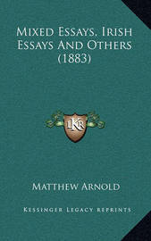 Mixed Essays, Irish Essays and Others (1883) by Matthew Arnold