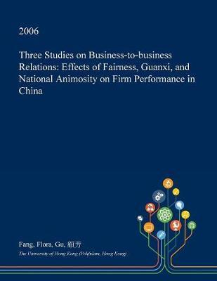 Three Studies on Business-To-Business Relations by Fang Flora Gu