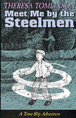 Meet Me By The Steel Men by Theresa Tomlinson