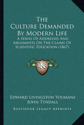 The Culture Demanded by Modern Life: A Series of Addresses and Arguments on the Claims of Scientific Education (1867) by Arthur Henfrey image